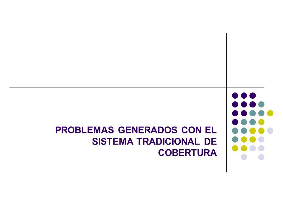 PROBLEMAS GENERADOS CON EL SISTEMA TRADICIONAL DE COBERTURA