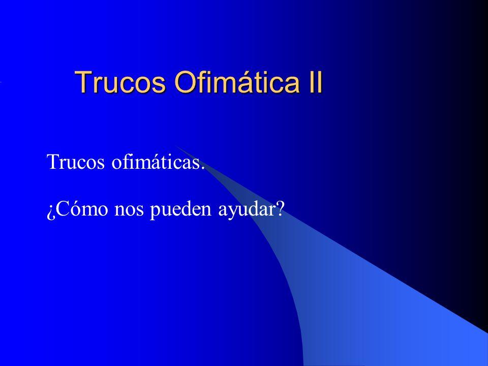 Trucos Ofimática II Trucos ofimáticas. ¿Cómo nos pueden ayudar