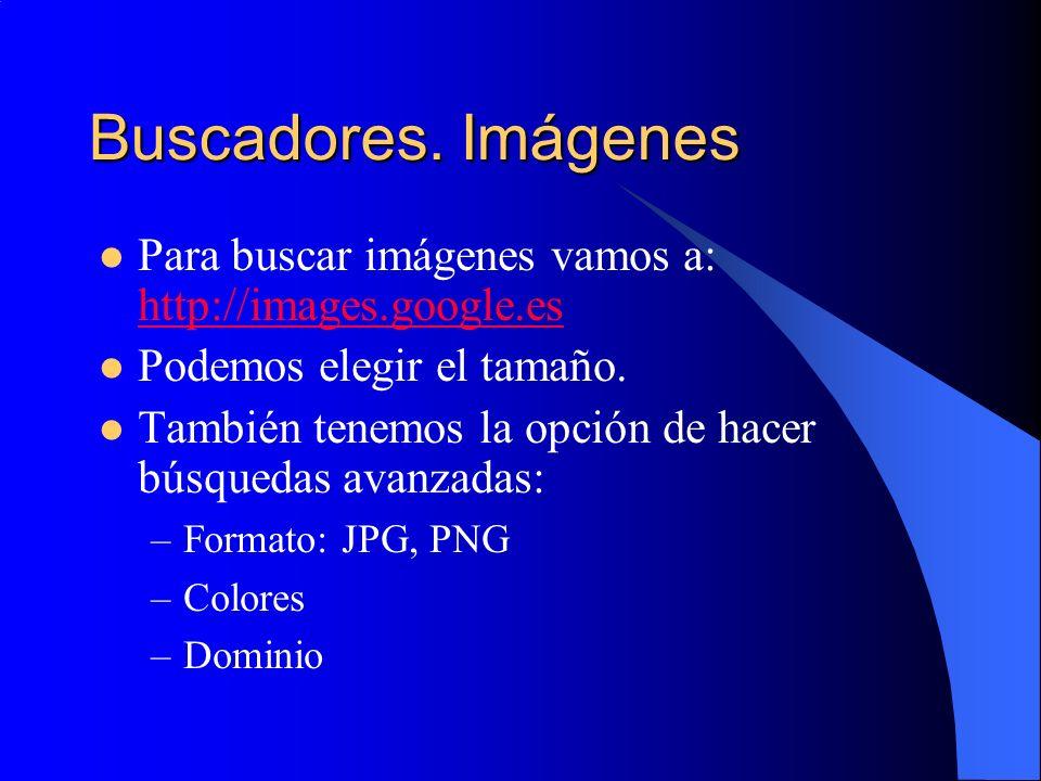 Buscadores. Imágenes Para buscar imágenes vamos a: http://images.google.es. Podemos elegir el tamaño.