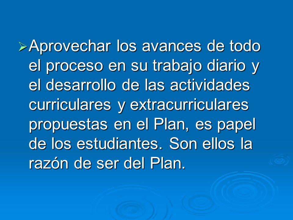 Aprovechar los avances de todo el proceso en su trabajo diario y el desarrollo de las actividades curriculares y extracurriculares propuestas en el Plan, es papel de los estudiantes.