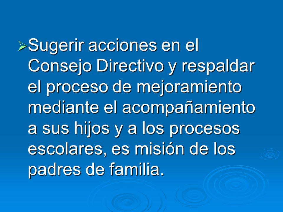 Sugerir acciones en el Consejo Directivo y respaldar el proceso de mejoramiento mediante el acompañamiento a sus hijos y a los procesos escolares, es misión de los padres de familia.
