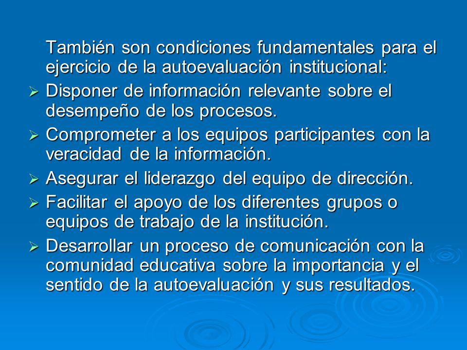 También son condiciones fundamentales para el ejercicio de la autoevaluación institucional: