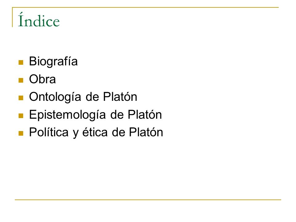 Índice Biografía Obra Ontología de Platón Epistemología de Platón