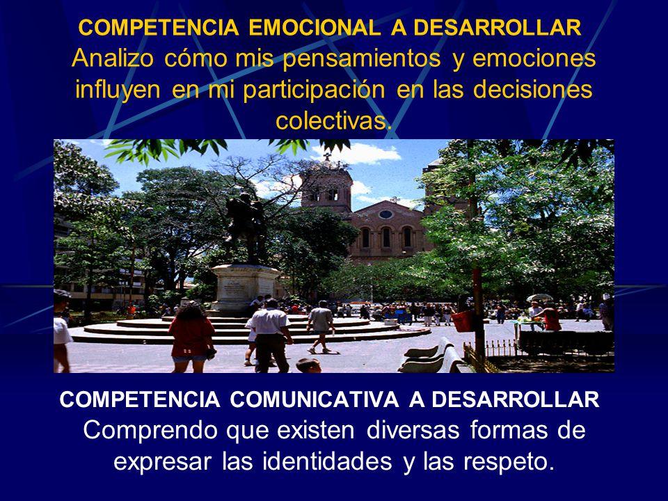 COMPETENCIA EMOCIONAL A DESARROLLAR Analizo cómo mis pensamientos y emociones influyen en mi participación en las decisiones colectivas.