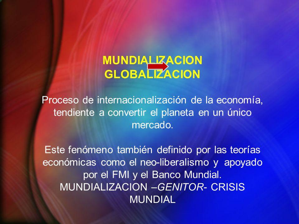 MUNDIALIZACION GLOBALIZACION Proceso de internacionalización de la economía, tendiente a convertir el planeta en un único mercado.