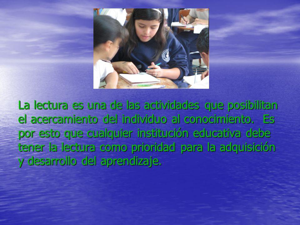 La lectura es una de las actividades que posibilitan el acercamiento del individuo al conocimiento.