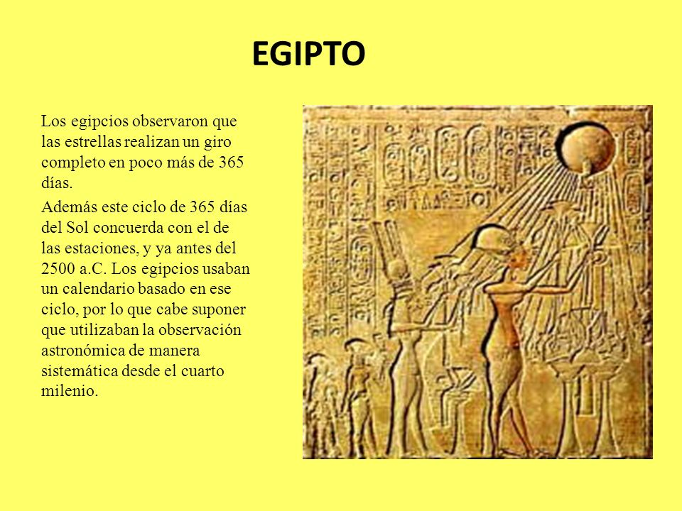 EGIPTOLos egipcios observaron que las estrellas realizan un giro completo en poco más de 365 días.
