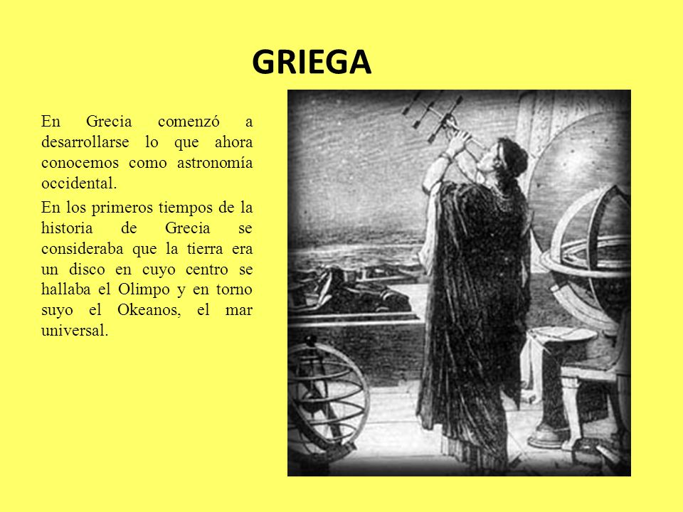 GRIEGAEn Grecia comenzó a desarrollarse lo que ahora conocemos como astronomía occidental.