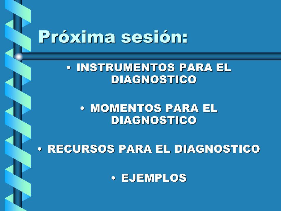Próxima sesión: INSTRUMENTOS PARA EL DIAGNOSTICO