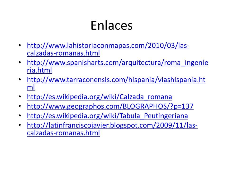 Enlaces http://www.lahistoriaconmapas.com/2010/03/las-calzadas-romanas.html. http://www.spanisharts.com/arquitectura/roma_ingenieria.html.