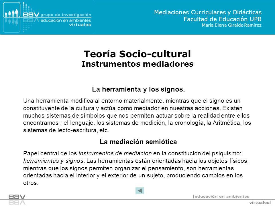 Teoría Socio-cultural Instrumentos mediadores La mediación semiótica