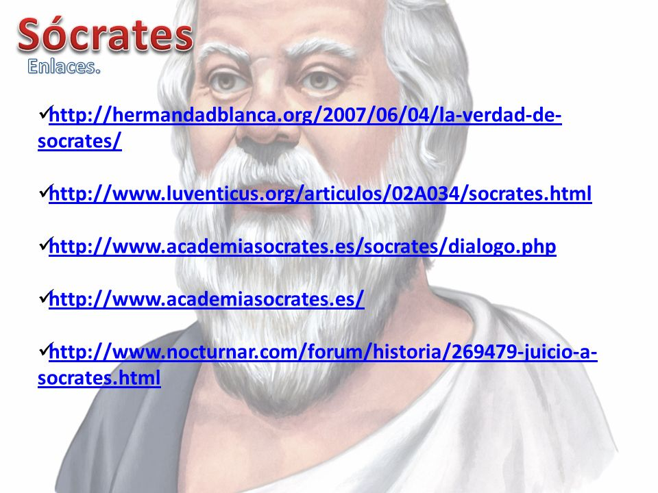 Sócrates Enlaces. http://hermandadblanca.org/2007/06/04/la-verdad-de-socrates/ http://www.luventicus.org/articulos/02A034/socrates.html.