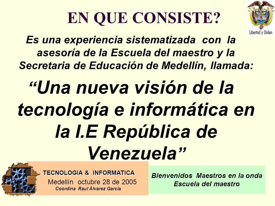 EN QUE CONSISTE Es una experiencia sistematizada con la asesoría de la Escuela del maestro y la Secretaria de Educación de Medellín, llamada: