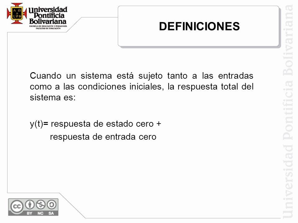 DEFINICIONES Cuando un sistema está sujeto tanto a las entradas como a las condiciones iniciales, la respuesta total del sistema es: