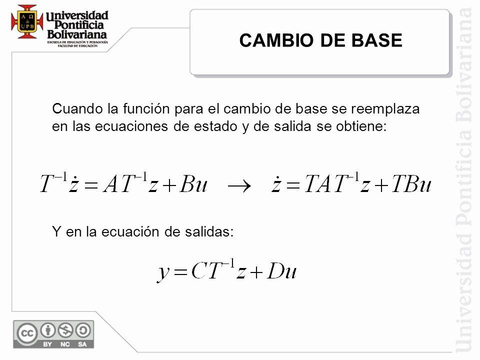 CAMBIO DE BASE Cuando la función para el cambio de base se reemplaza en las ecuaciones de estado y de salida se obtiene: