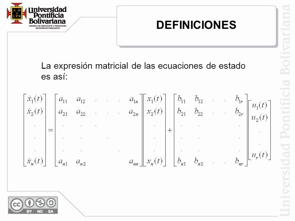 DEFINICIONES La expresión matricial de las ecuaciones de estado es así: