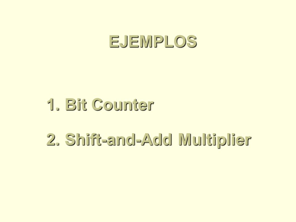 EJEMPLOS Bit Counter Shift-and-Add Multiplier