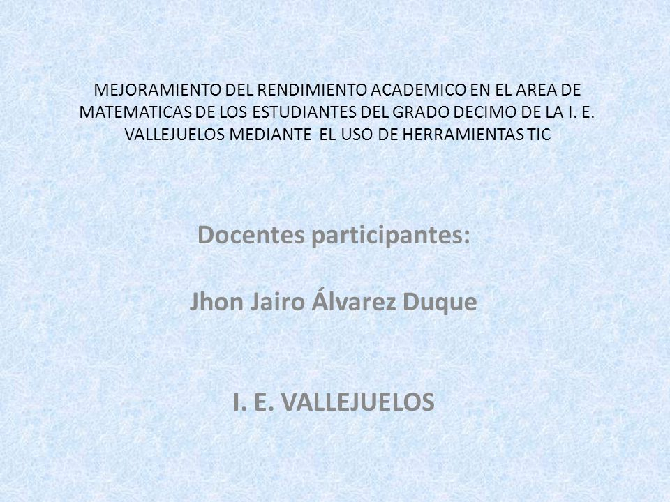Docentes participantes: Jhon Jairo Álvarez Duque I. E. VALLEJUELOS