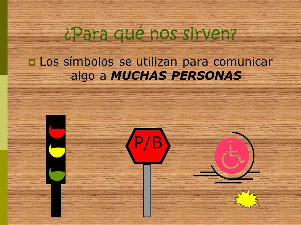 Los símbolos se utilizan para comunicar algo a MUCHAS PERSONAS