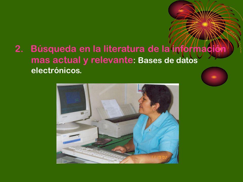 2. Búsqueda en la literatura de la información mas actual y relevante: Bases de datos electrónicos.