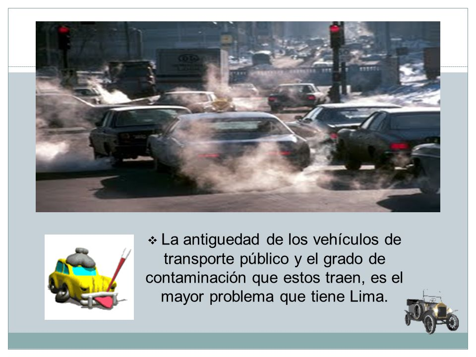 La antiguedad de los vehículos de transporte público y el grado de contaminación que estos traen, es el mayor problema que tiene Lima.