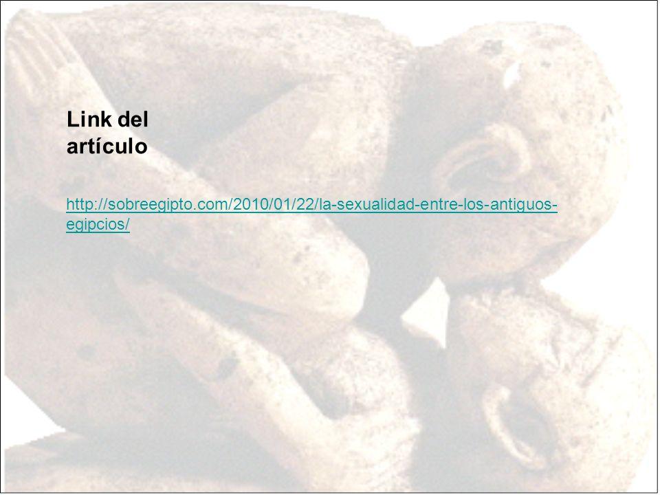 Link del artículo http://sobreegipto.com/2010/01/22/la-sexualidad-entre-los-antiguos-egipcios/