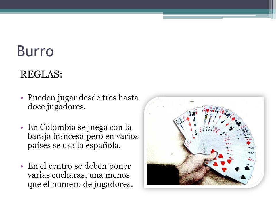 Burro REGLAS: Pueden jugar desde tres hasta doce jugadores.