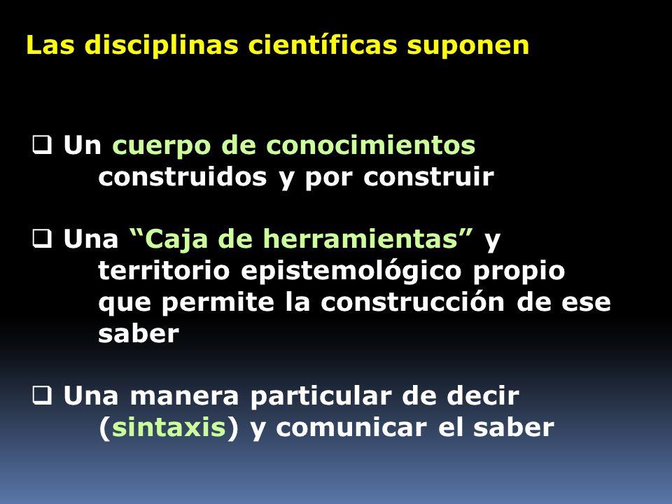 Las disciplinas científicas suponen