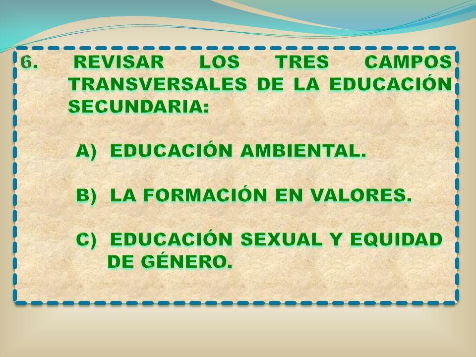 6. REVISAR LOS TRES CAMPOS TRANSVERSALES DE LA EDUCACIÓN SECUNDARIA: