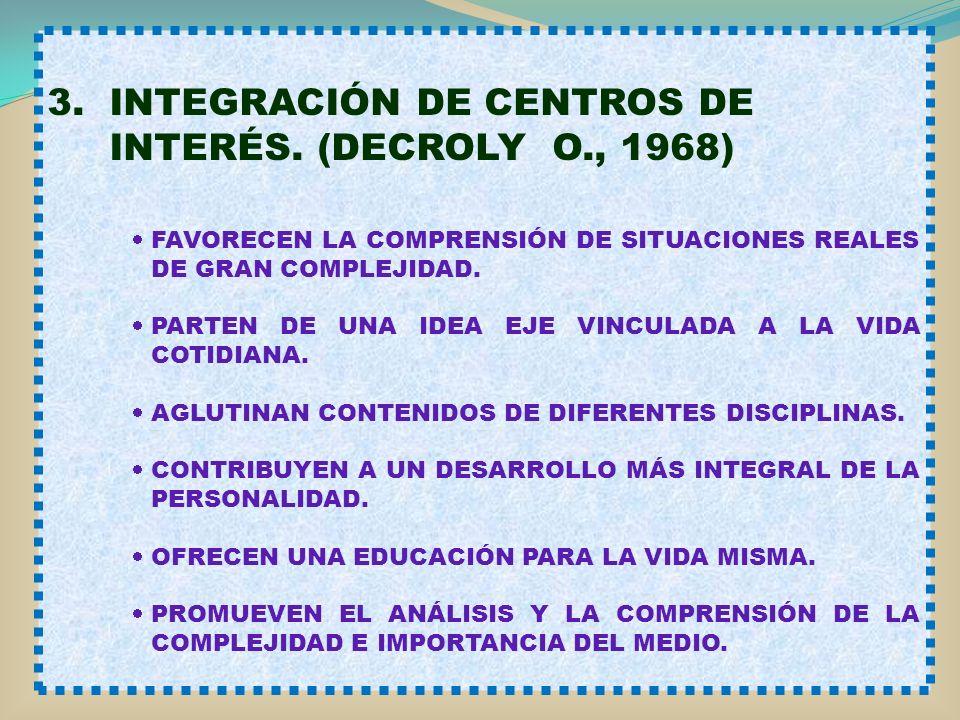 3. INTEGRACIÓN DE CENTROS DE INTERÉS. (DECROLY O., 1968)