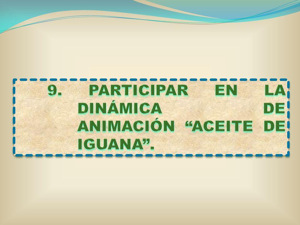 9. PARTICIPAR EN LA DINÁMICA DE ANIMACIÓN ACEITE DE IGUANA .