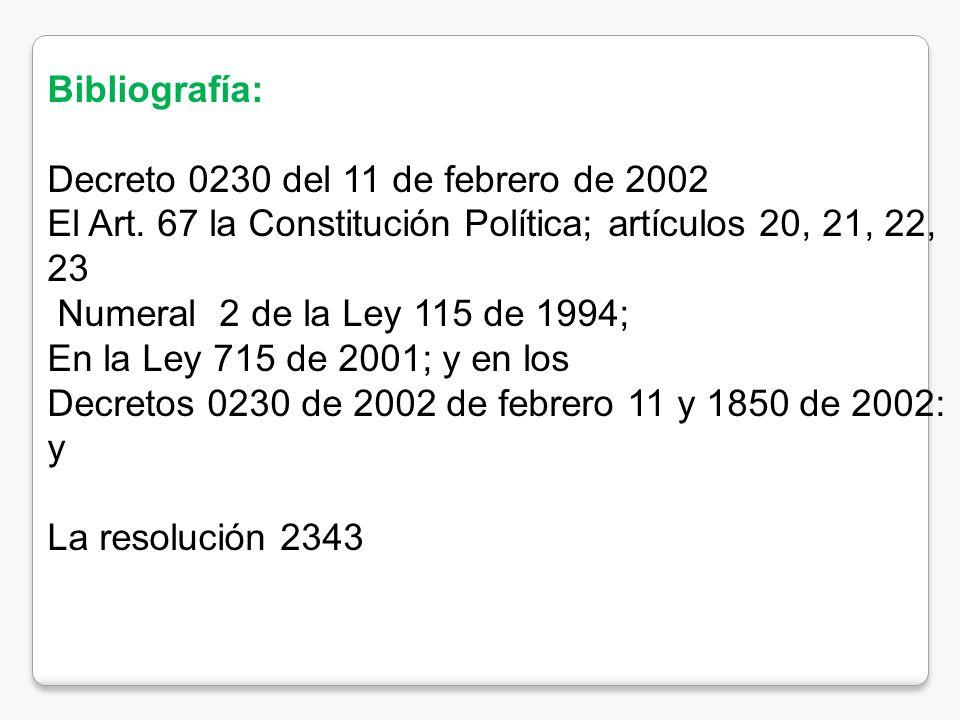 Bibliografía: Decreto 0230 del 11 de febrero de 2002. El Art. 67 la Constitución Política; artículos 20, 21, 22, 23.