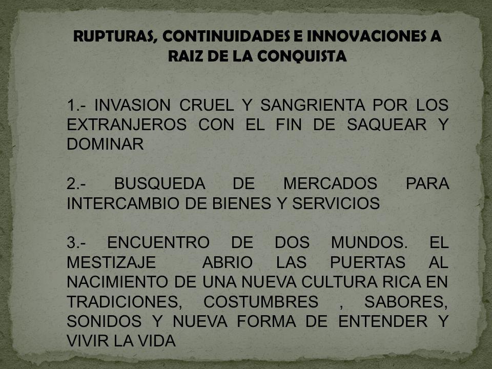 RUPTURAS, CONTINUIDADES E INNOVACIONES A RAIZ DE LA CONQUISTA