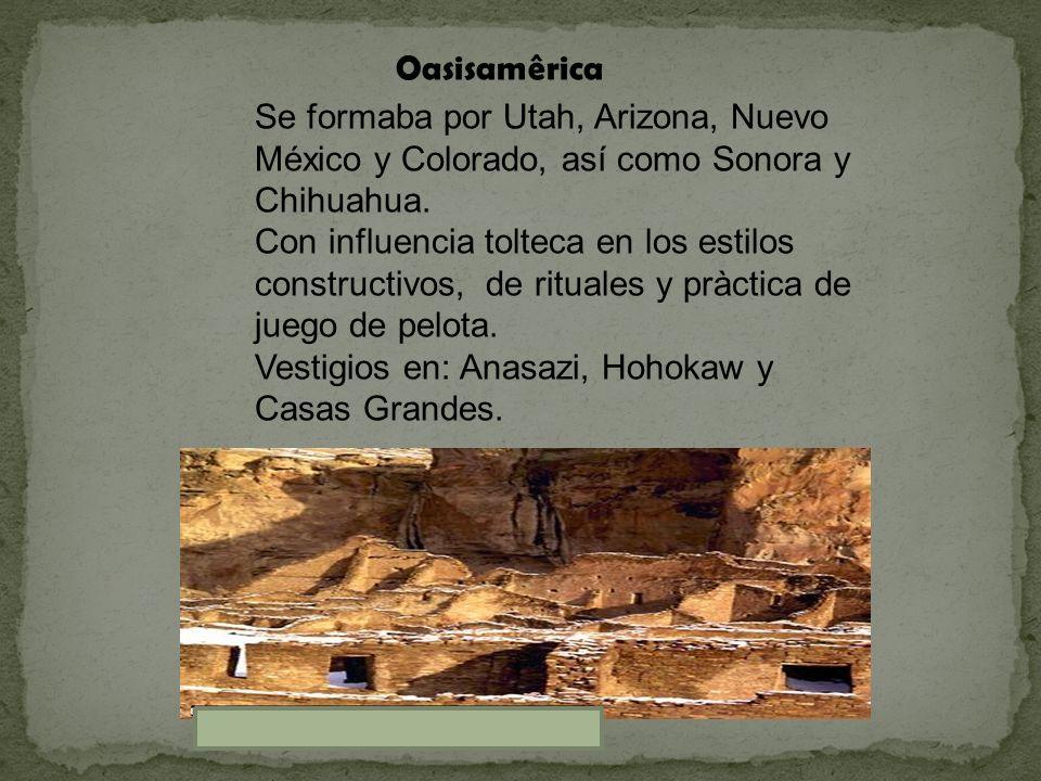 Oasisamêrica Se formaba por Utah, Arizona, Nuevo México y Colorado, así como Sonora y Chihuahua.