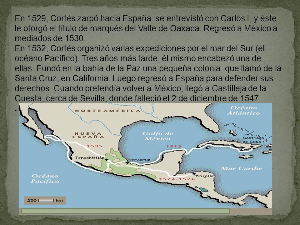 En 1529, Cortés zarpó hacia España