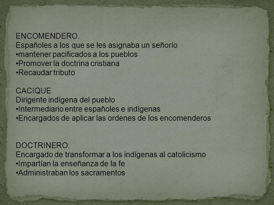 ENCOMENDERO. Españoles a los que se les asignaba un señorío. mantener pacificados a los pueblos. Promover la doctrina cristiana.
