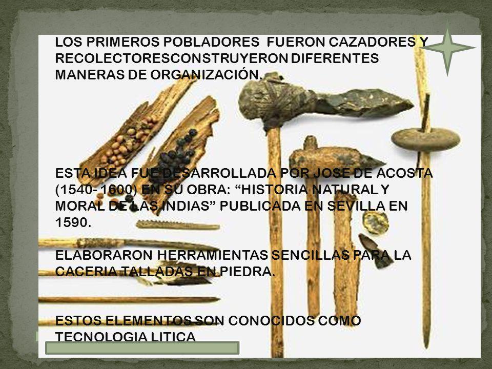 LOS PRIMEROS POBLADORES FUERON CAZADORES Y RECOLECTORESCONSTRUYERON DIFERENTES MANERAS DE ORGANIZACIÓN.
