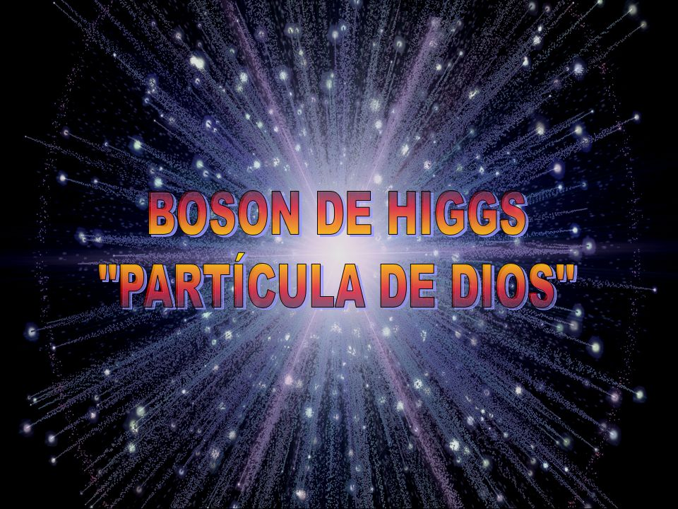 BOSON DE HIGGS PARTÍCULA DE DIOS