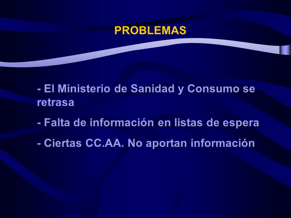 PROBLEMAS - El Ministerio de Sanidad y Consumo se retrasa. - Falta de información en listas de espera.