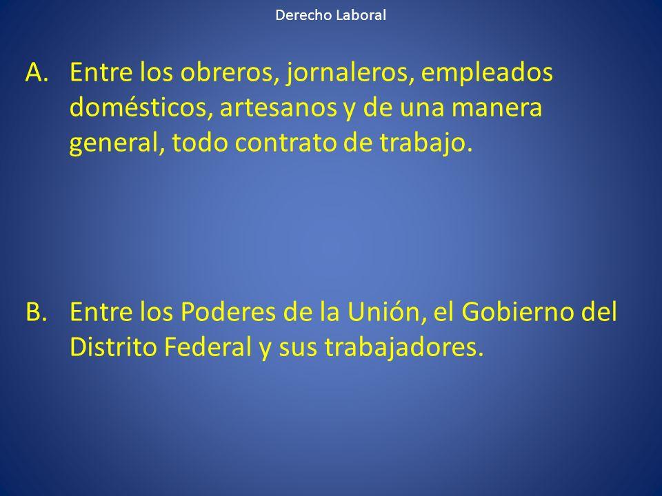 Derecho Laboral Entre los obreros, jornaleros, empleados domésticos, artesanos y de una manera general, todo contrato de trabajo.