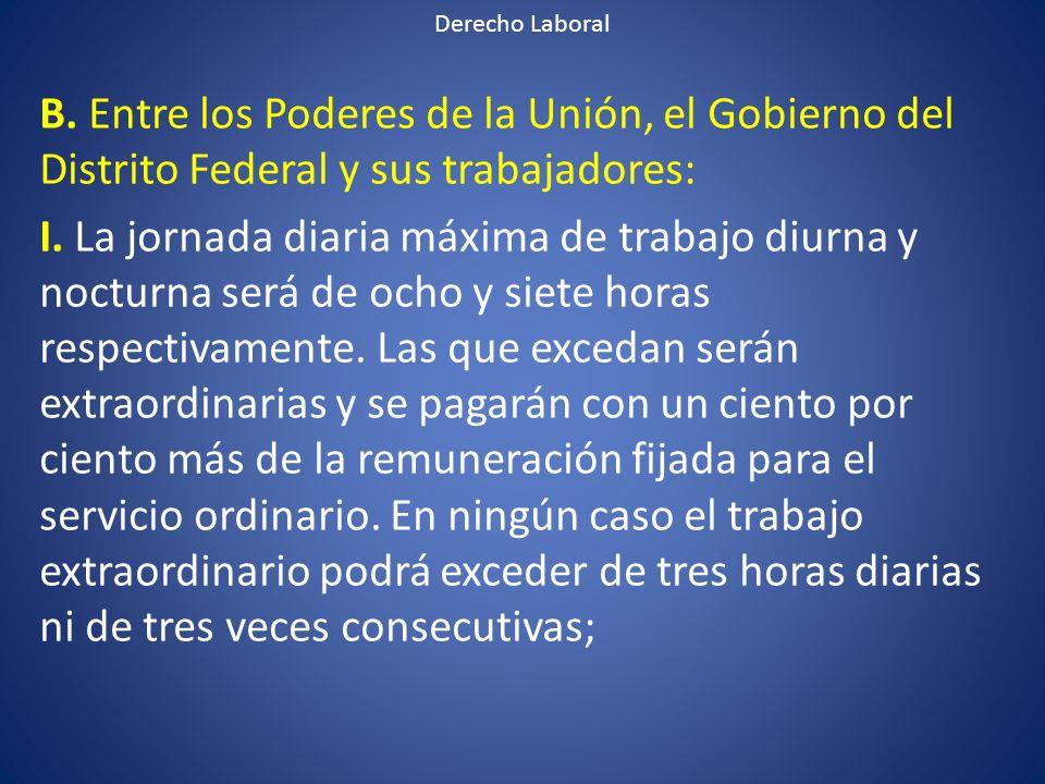 Derecho Laboral B. Entre los Poderes de la Unión, el Gobierno del Distrito Federal y sus trabajadores: