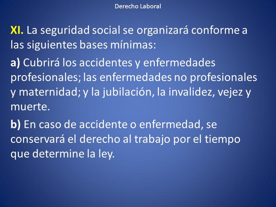 Derecho Laboral XI. La seguridad social se organizará conforme a las siguientes bases mínimas: