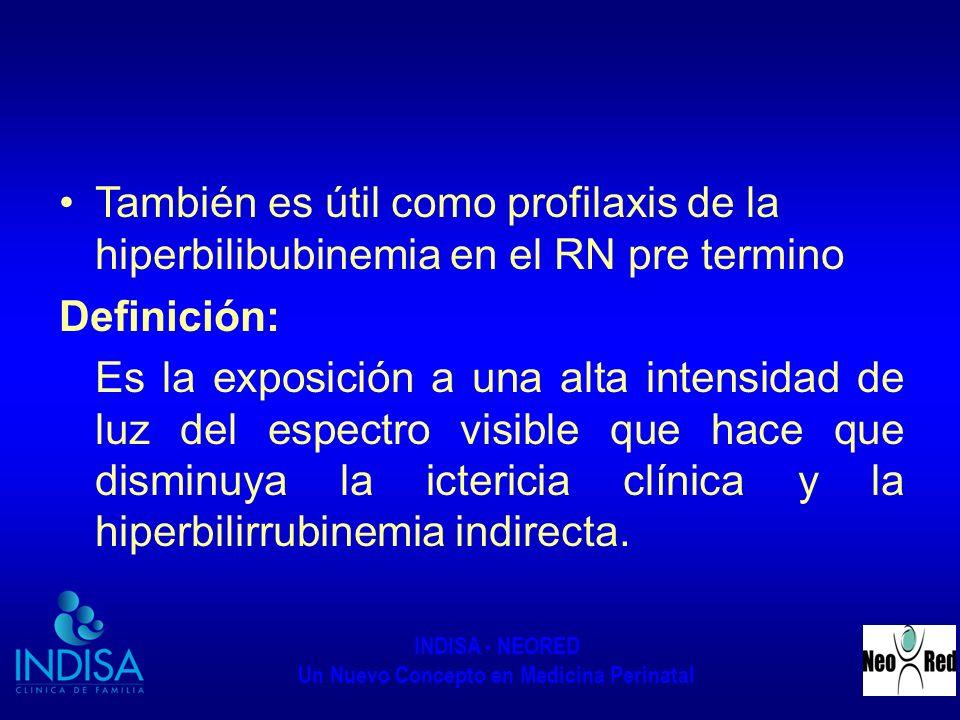 También es útil como profilaxis de la hiperbilibubinemia en el RN pre termino