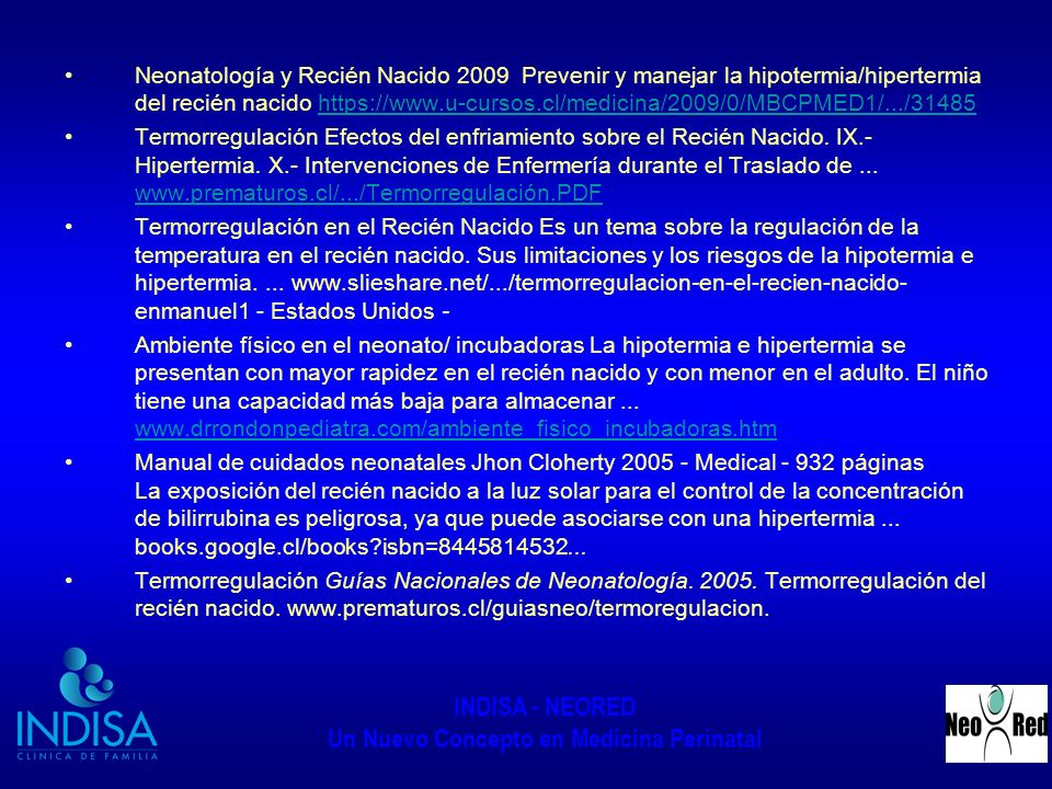 Neonatología y Recién Nacido 2009 Prevenir y manejar la hipotermia/hipertermia del recién nacido https://www.u-cursos.cl/medicina/2009/0/MBCPMED1/.../31485