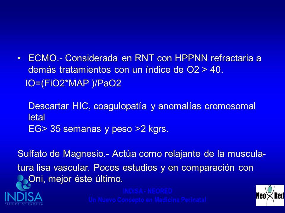ECMO.- Considerada en RNT con HPPNN refractaria a demás tratamientos con un índice de O2 > 40.