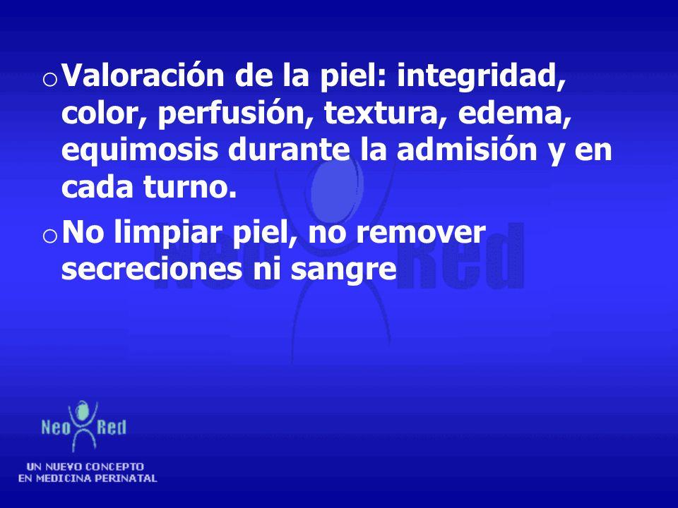 Valoración de la piel: integridad, color, perfusión, textura, edema, equimosis durante la admisión y en cada turno.