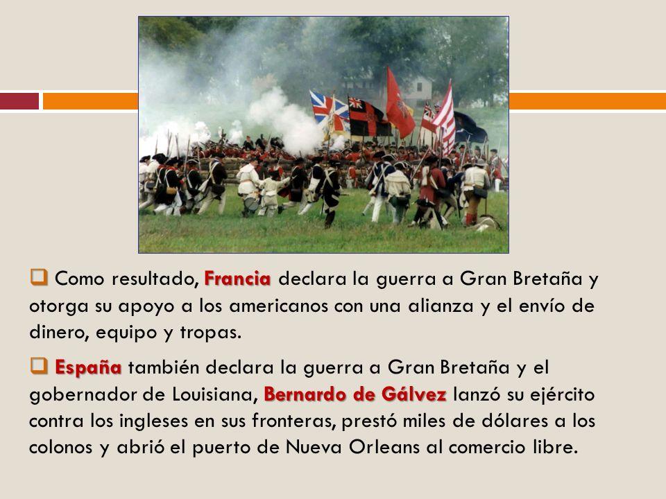 Como resultado, Francia declara la guerra a Gran Bretaña y otorga su apoyo a los americanos con una alianza y el envío de dinero, equipo y tropas.