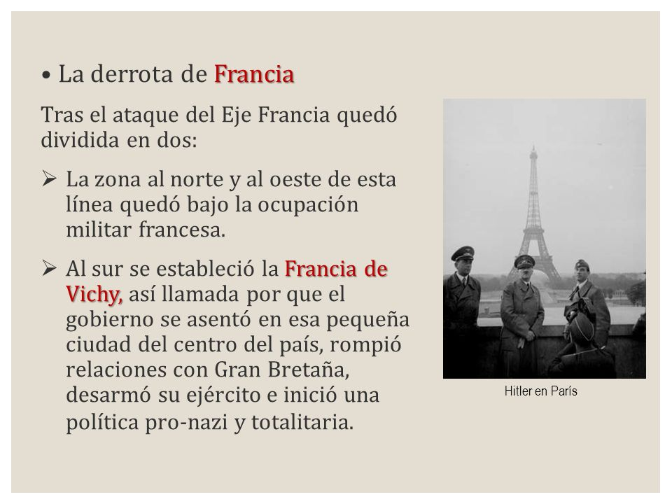 La derrota de Francia Tras el ataque del Eje Francia quedó dividida en dos: