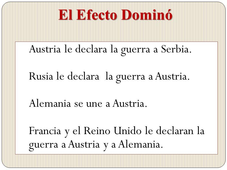 El Efecto Dominó Austria le declara la guerra a Serbia.