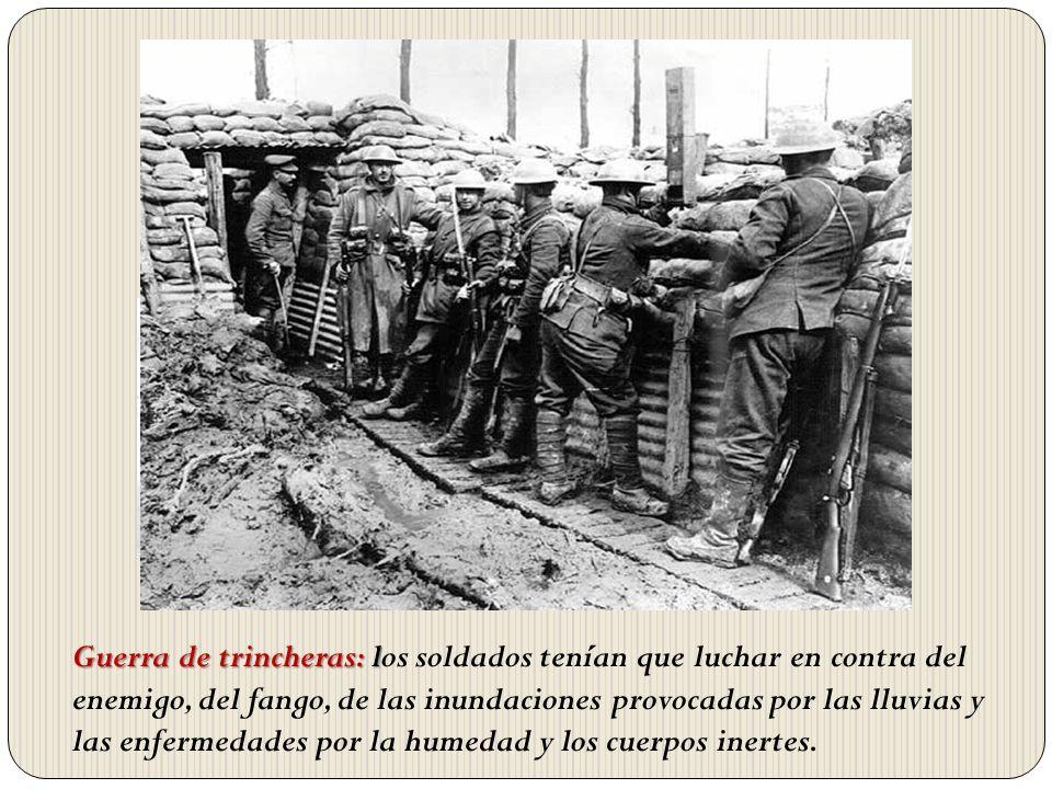 Guerra de trincheras: los soldados tenían que luchar en contra del enemigo, del fango, de las inundaciones provocadas por las lluvias y las enfermedades por la humedad y los cuerpos inertes.